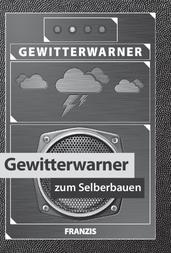 Franzis Verlag Franzis: Gewitterwarner zum Selberbauen, Blitz und Donner schon vorher entdecken 3-645-65238-4 User Manual